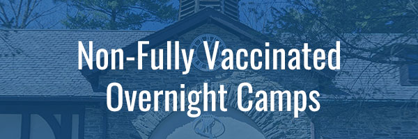 Non-Fully Vaccinated Overnight Camps